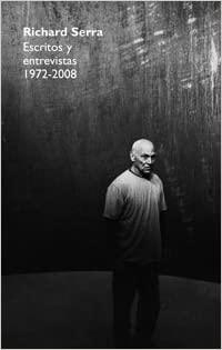 """Libro Richard Serra """"Escritos y entrevistas. 19722008"""""""